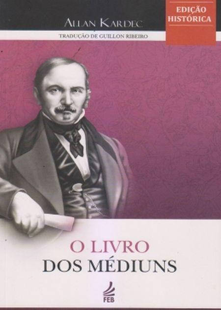 LIVRO DO MEDIUNS (O) - GUILLON - EDICAO HISTORICA
